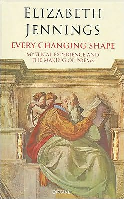 Every Changing Shape: Mystical Experience and The Making of Poems