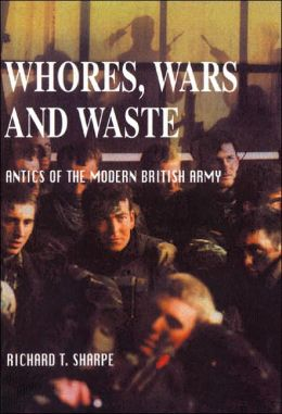 Whores, Wars, and Waste: Antics of the Modern British Army