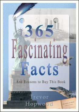 365 Fascinating Facts: And Reasons to Buy This Book