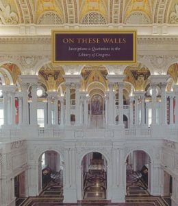 On These Walls: Inscriptions and Quotations in the Library of Congress