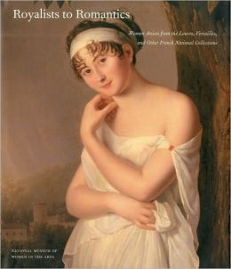 Royalists to Romantics: Women Artists from Versailles, The Louvre, and Other French National Collections