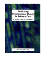 Facilitating Organisational Change in Primary Care: A Manual for Team Members