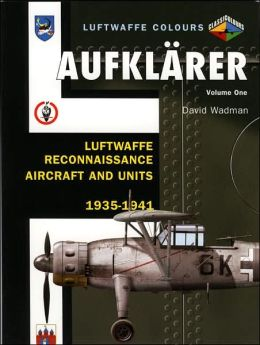 Aufklarer, Volume 1: Luftwaffe Reconnaissance Aircraft and Units 1935-1941
