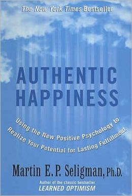 Authentic Happiness : Using the New Positive Psychology to Realise Your Potential for Lasting Fulfilment