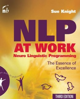 NLP at Work, 3rd Edition: The Essence of Excellence