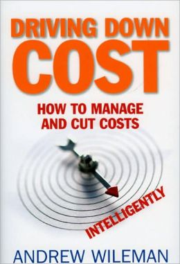 Driving Down Cost: How to Manage and Cut Costs--Intelligently