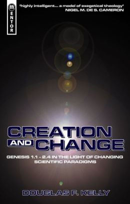 Creation and Change: Genesis 1:1-2.4 in the Light of Changing Scientific Paradigms