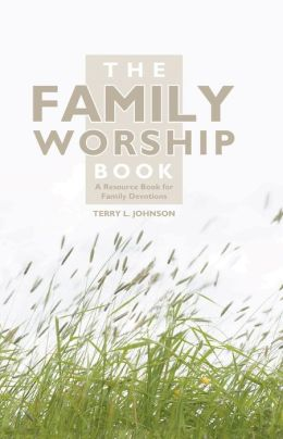 Family Worship Book, The: A Resource Book for Family
