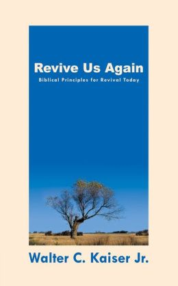 Revive Us Again: Biblical Principles for Revival Today