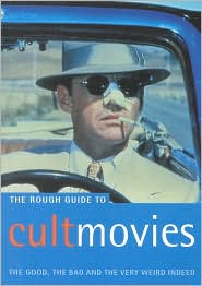 The Rough Guide to Cult Movies: The Good, the Bad and the Very Weird Indeed