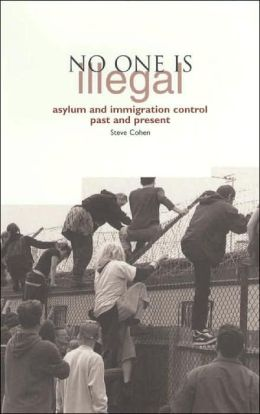 No One Is Illegal: Essays on Asylum and Immigration Control