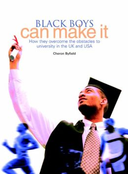 Black Boys Can Make It: How They Overcome the Obstacles to University in the UK and USA