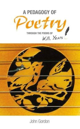 A Pedagogy of Poetry: Through the Poems of W. B. Yeats