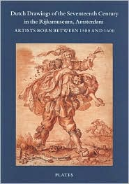 Dutch Drawings of the Seventeenth Century in the Rijksmuseum,Amsterdam: Vols 1 and 2: Artists Born between 1580 and 1600