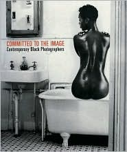 Committed to the Image: Contemporary Black Photographers