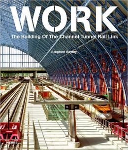 Work: The Building of the Channel Tunnel Rail Link