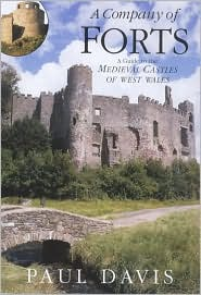 A Company of Forts: A Guide to the Medieval Castles of West Wales