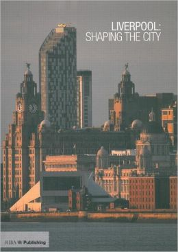Liverpool: Shaping the City