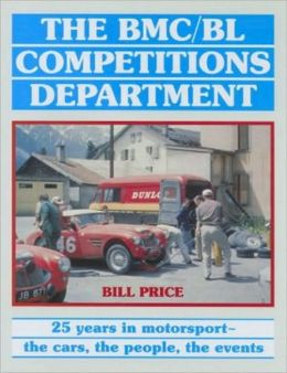 BMC/BL Competitions Department: 25 Years in Motorsport, the Cars, the People, the Events