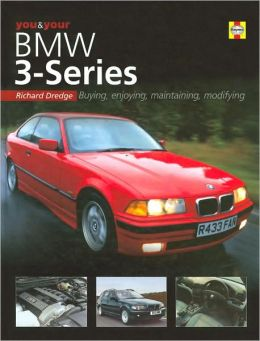 You and Your BMW 3-Series: Buying, Enjoying, Maintaining, Modifying