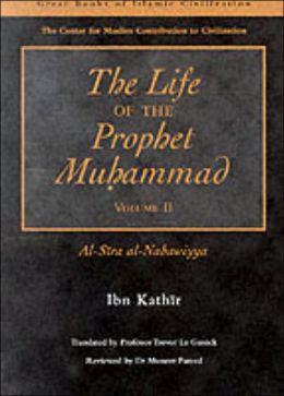 The Life of the Prophet Muhammad: Al-Sira Al-Nabawiyya