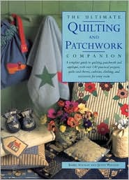 The Ultimate Quilting and Patchwork Companion: A Complete Guide to Quilting, Patchwork and Applique, with over 140 Practical Projects