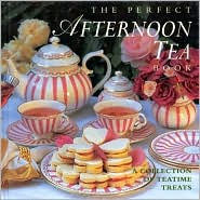 Perfect Afternoon Tea Book: A Collection of Teatime Treats
