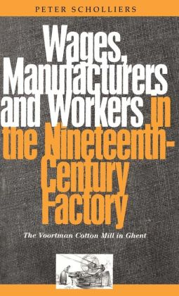 Wages, Manufacturers and Workers in the Nineteenth-Century Factory: The Voortman Cotton Mill in Ghent