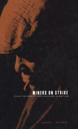 Miners on Strike: Class Solidarity and Division in Britain