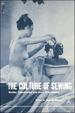 The Culture of Sewing: Gender, Consumption and Home Dressmaking