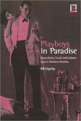 Playboys in Paradise: Masculinity, Youth and Leisure-Style in Modern America