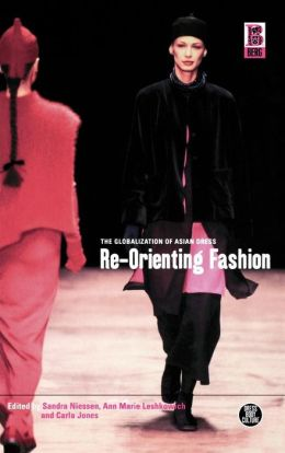 Re-Orienting Fashion: The Globalization of Asian Dress