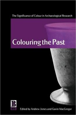 Colouring the past: The Significance of Colour in Archaeological Research