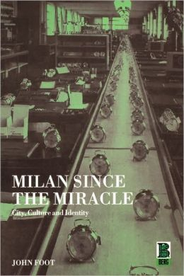 Milan since the Miracle: City, Culture, and Identity
