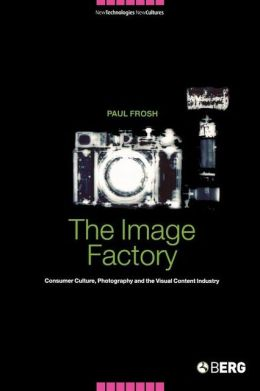 Image Factory: Consumer Culture, Photography and the Visual Content Industry