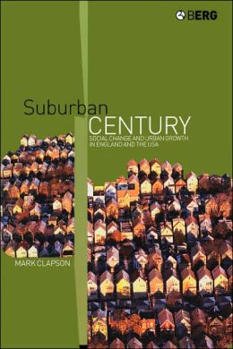 Suburban Century: Social Change and Urban Growth in England and the USA