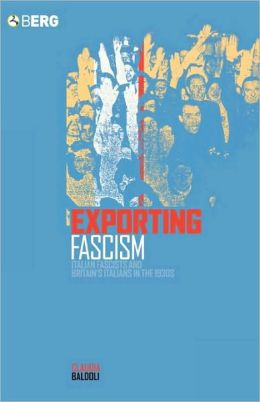 Exporting Fascism: Italian Fascists and Britain's Italians in the 1930s