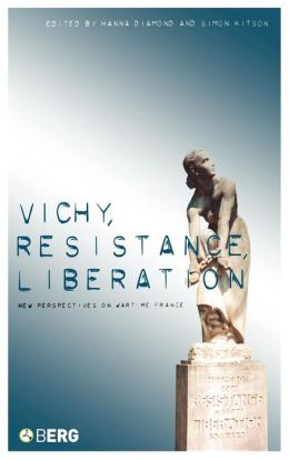 Vichy, Resistance, Liberation: New Perspectives on Wartime France