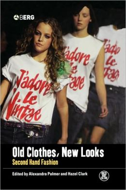 Old Clothes, New Looks: Second-Hand Fashion (Dress, Body, Culture Series)