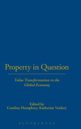 Property in Question: Value Transformation in the Global Economy