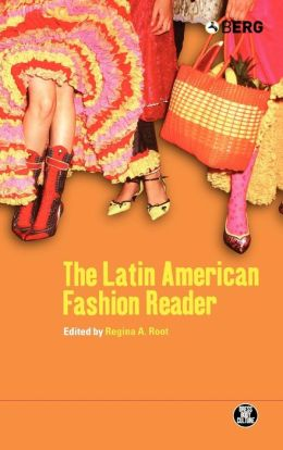 The Latin American Fashion Reader (Dress, Body, Culture Series)