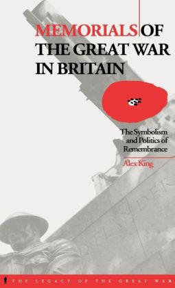 Memorials of the Great War in Britain: The Symbolism and Politics of Remembrance
