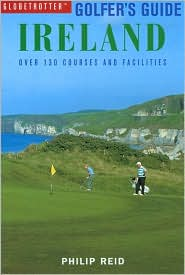 Golfer's Guide Ireland: Over 130 Courses and Facilities