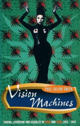 Vision Machines: Cinema, Literature and Sexuality in Spain and Cuba, 1983-1993
