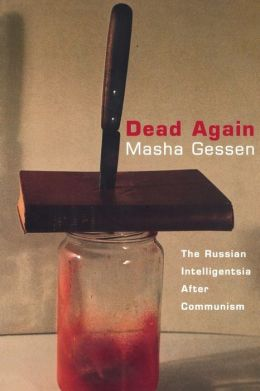 Dead Again: The Russian Intelligentsia After Communism