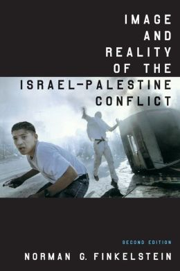 Image and Reality of the Israel Palestine Conflict New and Revise