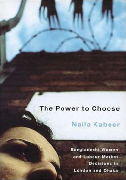 The Power to Choose: Bangladeshi Women and Labor Market Decisions in London and Dhaka