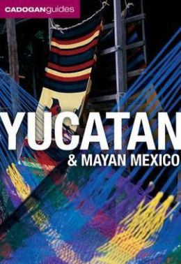 Cadogan Guide: Yucatan & Mayan Mexico, 4th