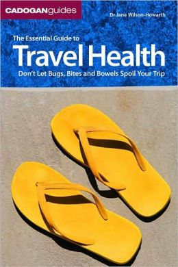 The Cadogan Guide to Travel Health