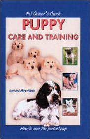 Puppy Care and Training (Pet Owner's Guide): How to Rear the Perfect Pup